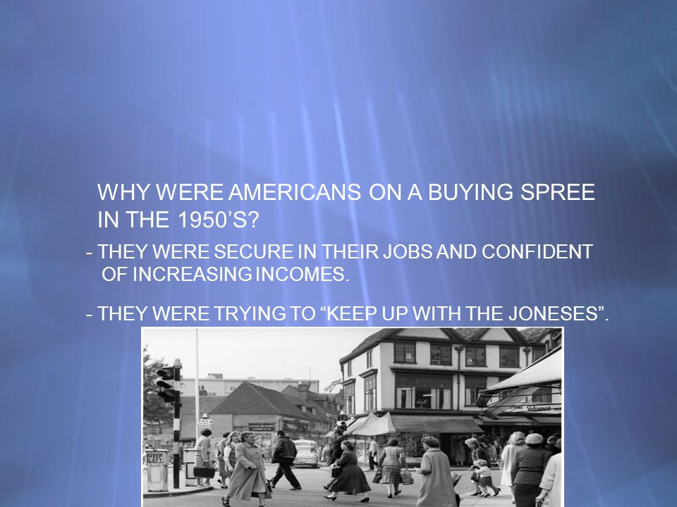 WHY WERE AMERICANS ON A BUYING SPREE IN THE 1950'S.