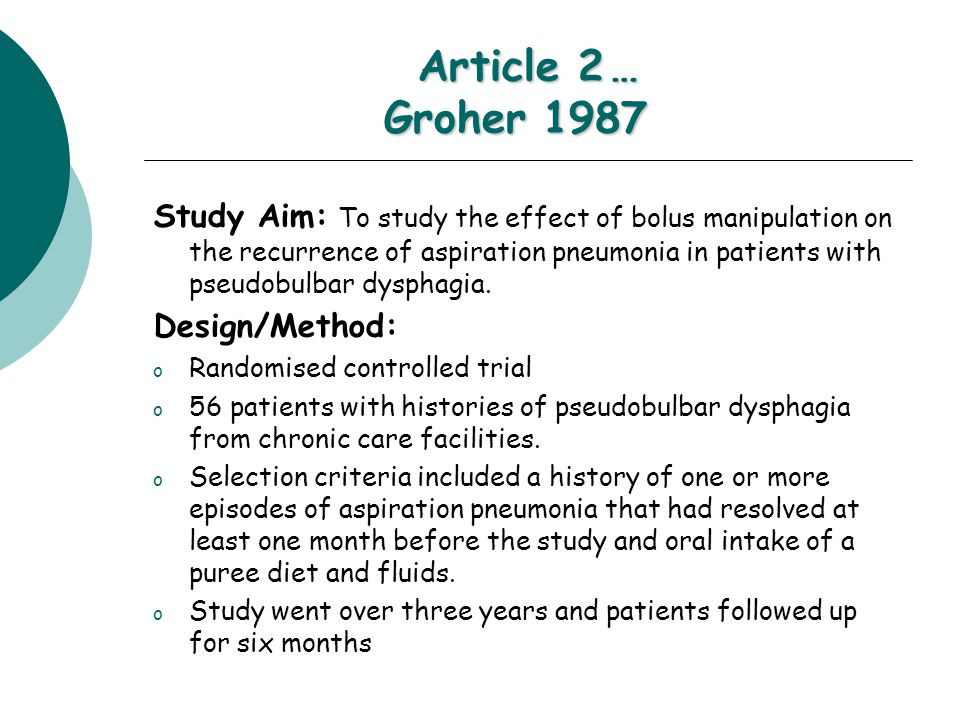 Article 2… Groher 1987 Study Aim: To study the effect of bolus manipulation on the recurrence of aspiration pneumonia in patients with pseudobulbar dysphagia.