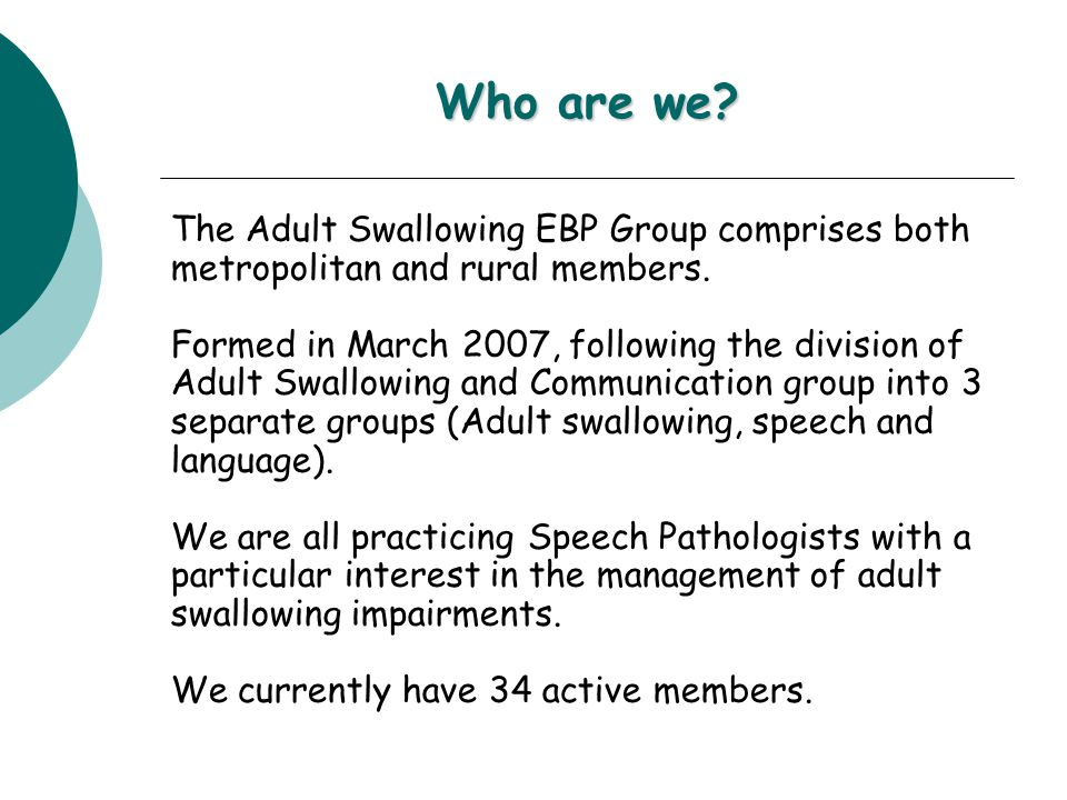 Who are we. The Adult Swallowing EBP Group comprises both metropolitan and rural members.