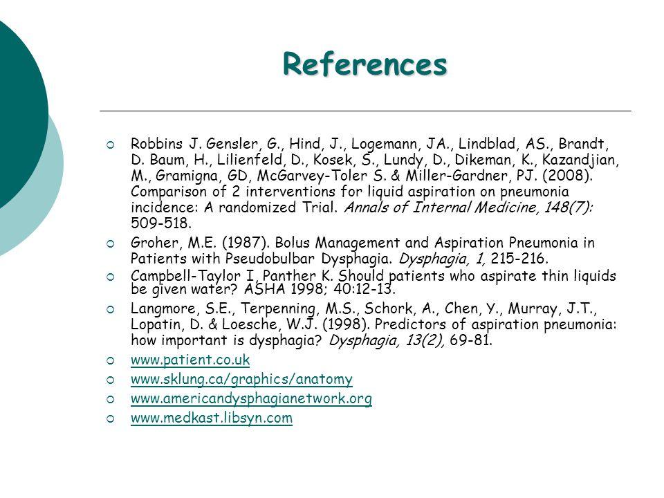 References  Robbins J. Gensler, G., Hind, J., Logemann, JA., Lindblad, AS., Brandt, D. Baum, H., Lilienfeld, D., Kosek, S., Lundy, D., Dikeman, K., K