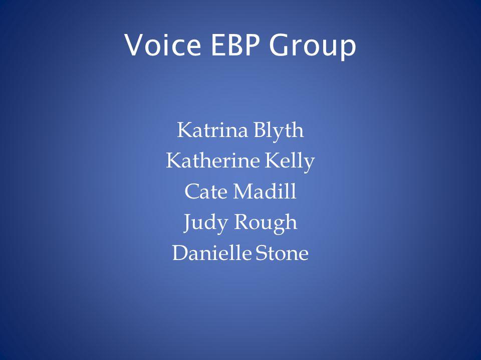 Voice EBP Group Katrina Blyth Katherine Kelly Cate Madill Judy Rough Danielle Stone
