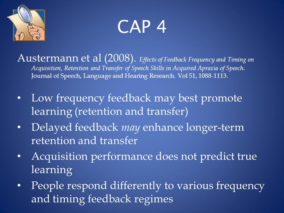 CAP 4 Austermann et al (2008). Effects of Feedback Frequency and Timing on Acquisition, Retention and Transfer of Speech Skills in Acquired Apraxia of