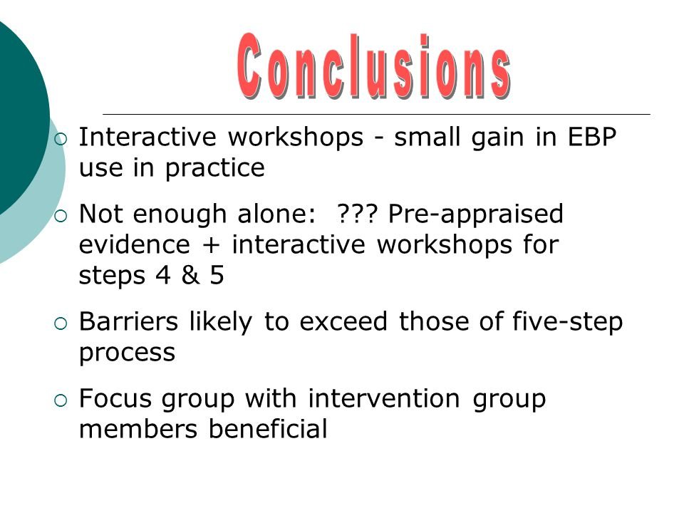  Interactive workshops - small gain in EBP use in practice  Not enough alone: .