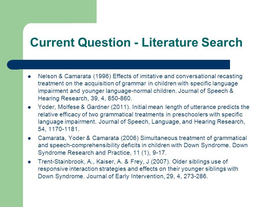 Current Question - Literature Search Kaiser, A., Dickinson, D., Roberts, M., Darrow, C., Freiberg, J., Hofer, K.