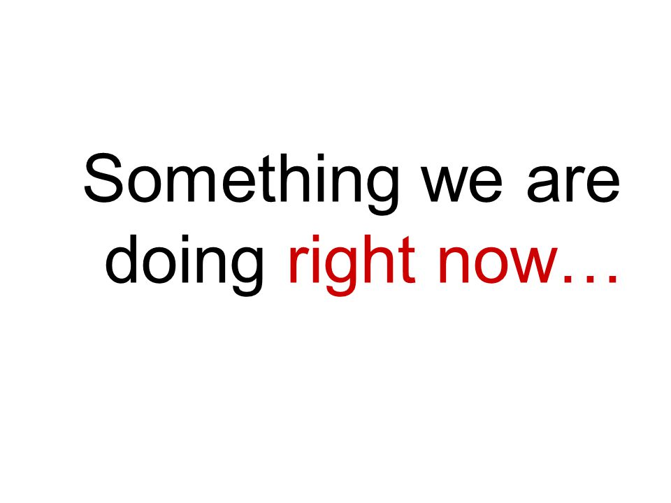 Something we are doing right now…