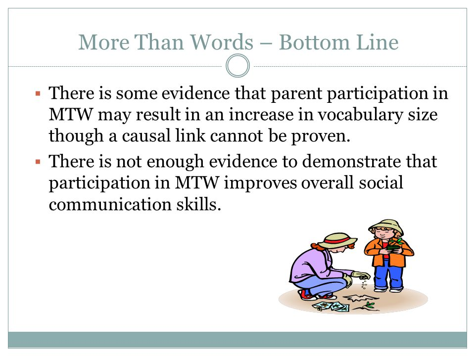  There is some evidence that parent participation in MTW may result in an increase in vocabulary size though a causal link cannot be proven.