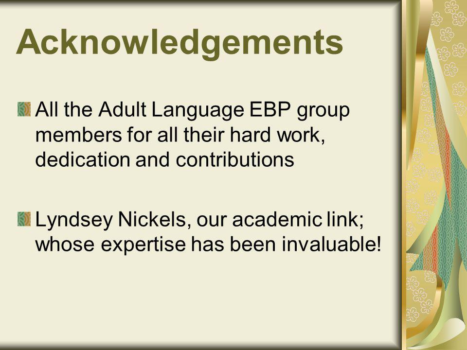 Acknowledgements All the Adult Language EBP group members for all their hard work, dedication and contributions Lyndsey Nickels, our academic link; whose expertise has been invaluable!
