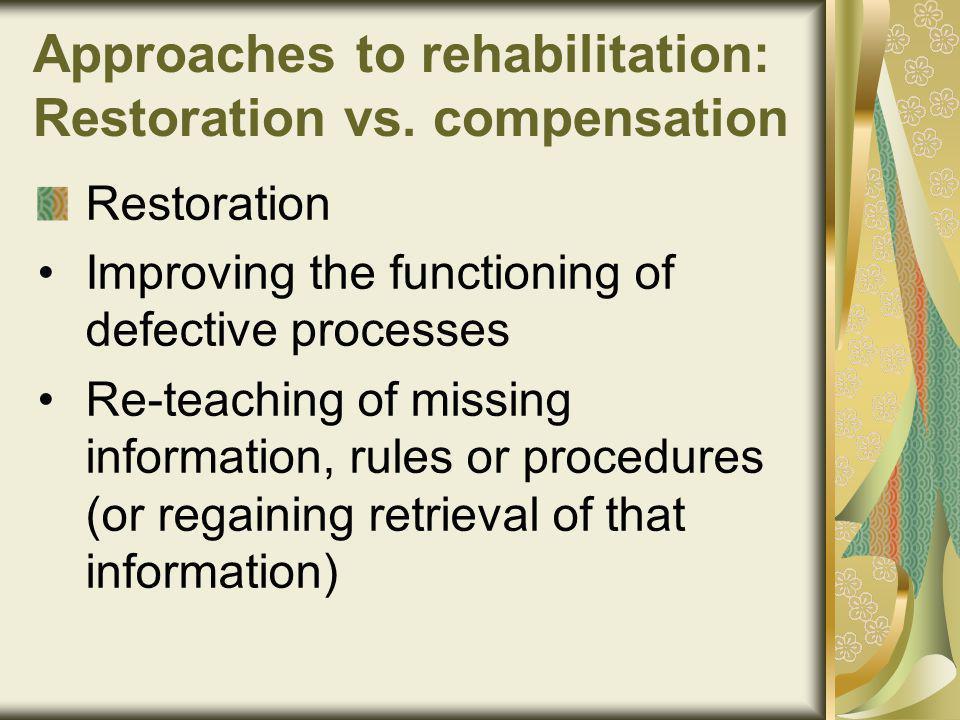 Approaches to rehabilitation: Restoration vs.