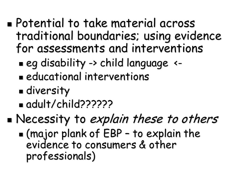 Potential to take material across traditional boundaries; using evidence for assessments and interventions Potential to take material across traditional boundaries; using evidence for assessments and interventions eg disability -> child language child language <- educational interventions educational interventions diversity diversity adult/child .