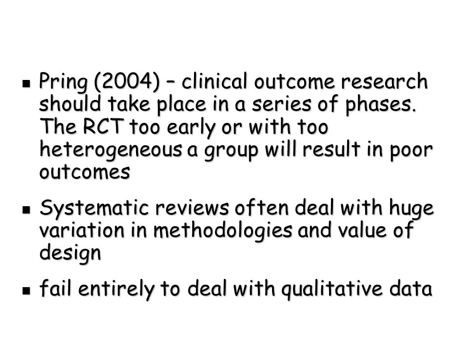 Pring (2004) – clinical outcome research should take place in a series of phases.