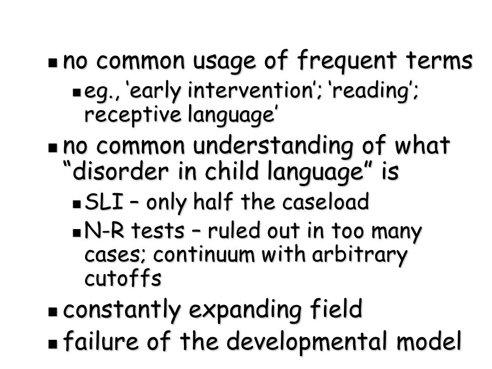 Some consequences a research population which may bear little resemblance to a clinical population a research population which may bear little resemblance to a clinical population research questions or models which may seriously distort the field (eg Glogowska et al, 2000) (Randomised controlled trial of community based speech and language therapy in preschool children.