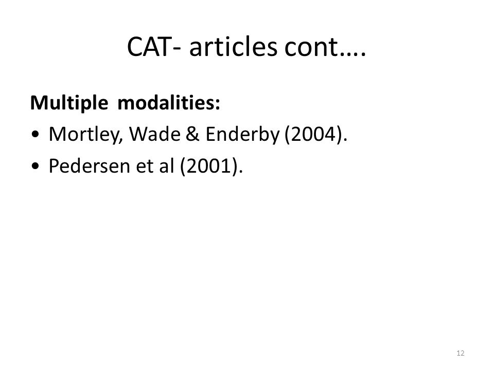 12 CAT- articles cont…. Multiple modalities: Mortley, Wade & Enderby (2004). Pedersen et al (2001).