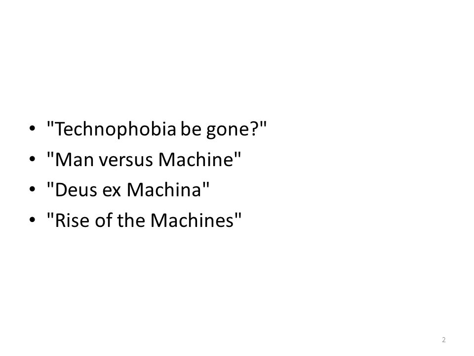 2 Technophobia be gone Man versus Machine Deus ex Machina Rise of the Machines