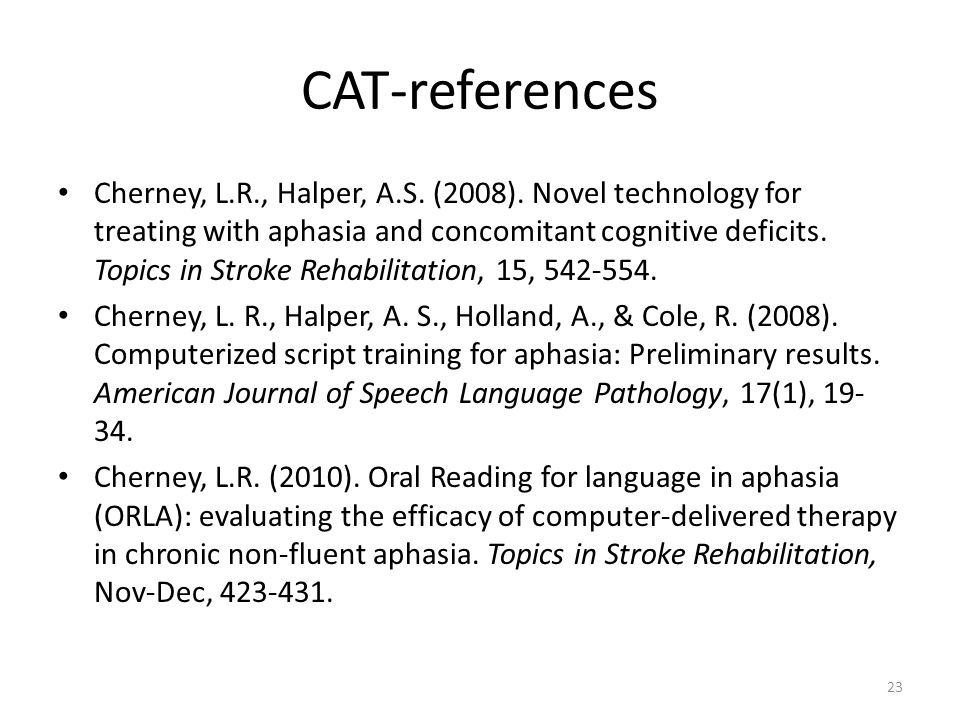 23 CAT-references Cherney, L.R., Halper, A.S. (2008).