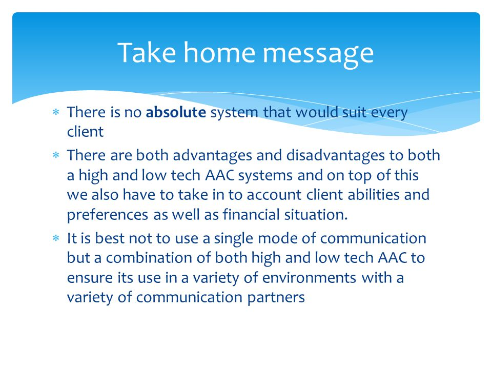Take home message  There is no absolute system that would suit every client  There are both advantages and disadvantages to both a high and low tech