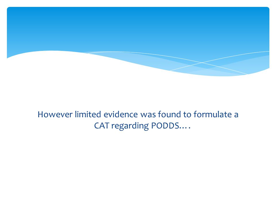 However limited evidence was found to formulate a CAT regarding PODDS….