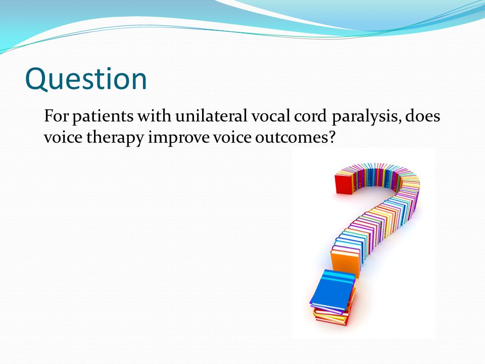 Search strategy Search words: Unilateral vocal fold/cord paralysis/paresis RLN palsy Voice therapy Voice disorders Hemiplegia Databases: Medline / PubMed Web of science Cochrane Scopus