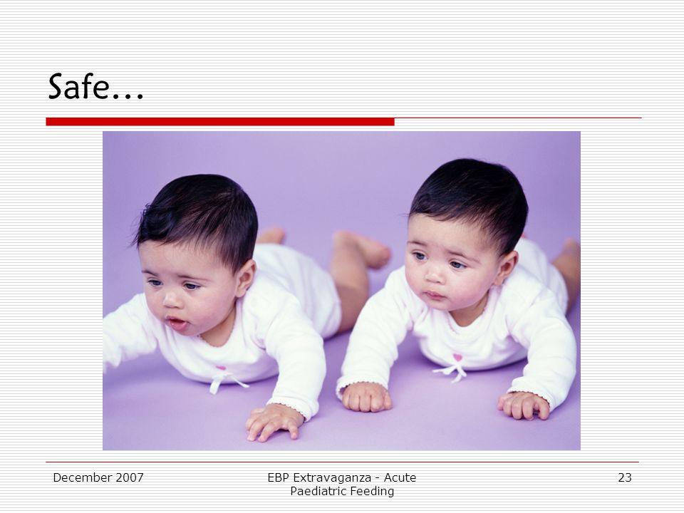 December 2007EBP Extravaganza - Acute Paediatric Feeding 23 Safe…