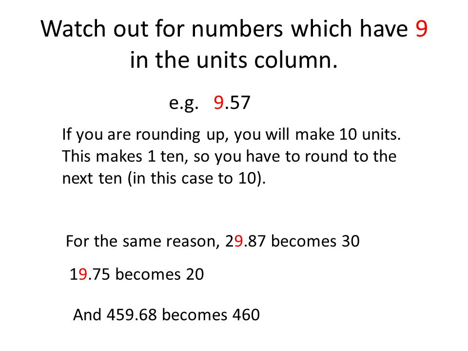 You round up to the nearest whole number if the tenths digit is 5,6,7,8 or 9.