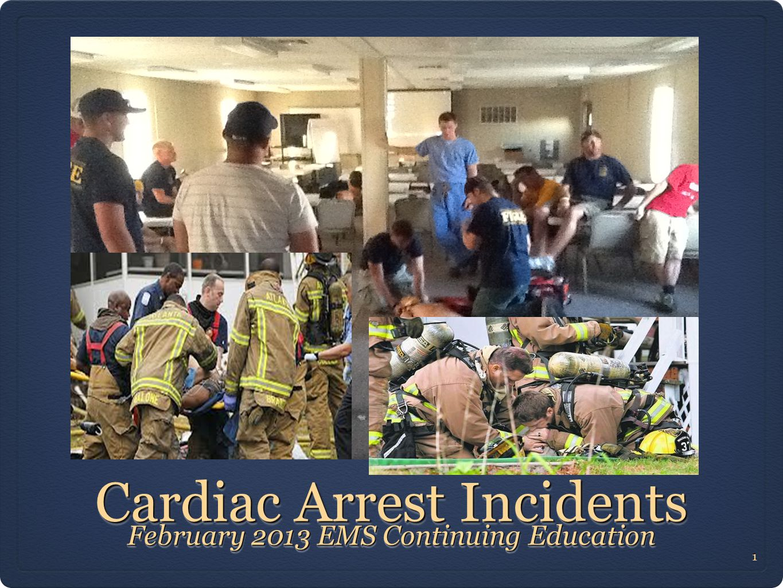 Cardiac Arrest Incidents February 2013 EMS Continuing Education 1 1