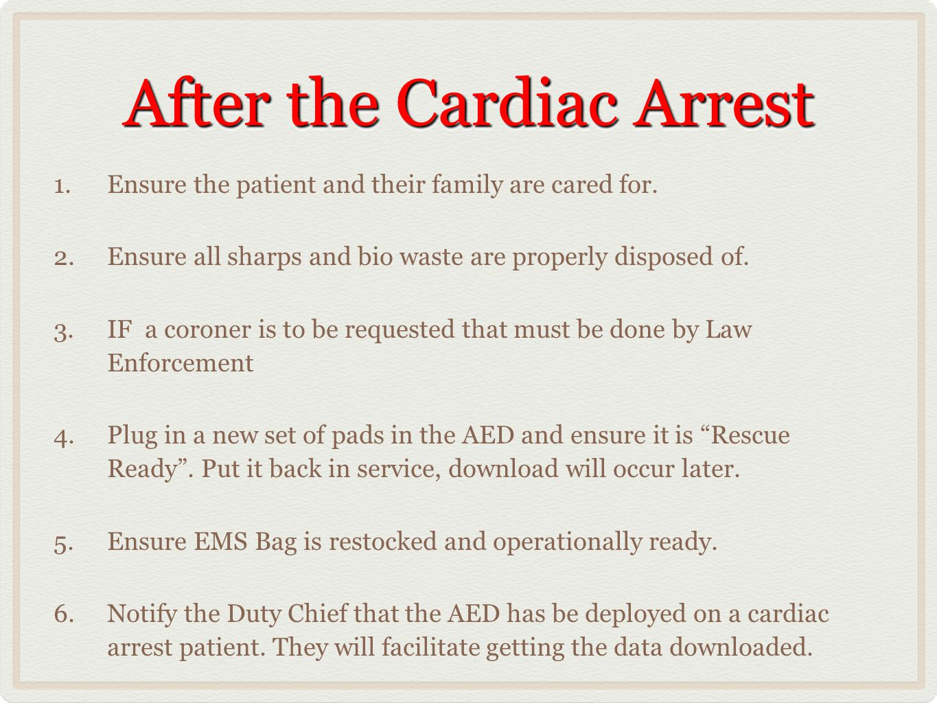 After the Cardiac Arrest 1.Ensure the patient and their family are cared for. 2.Ensure all sharps and bio waste are properly disposed of. 3.IF a coron