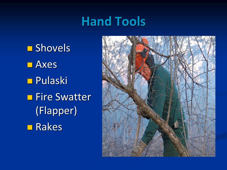 Hand Tools Shovels Shovels Axes Axes Pulaski Pulaski Fire Swatter (Flapper) Fire Swatter (Flapper) Rakes Rakes