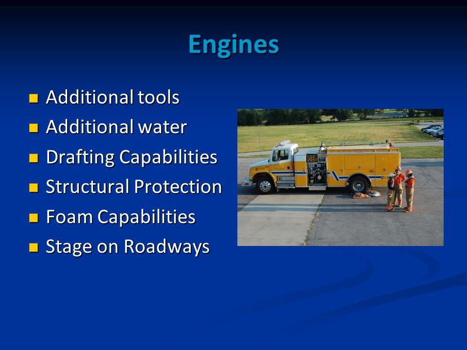 Engines Additional tools Additional tools Additional water Additional water Drafting Capabilities Drafting Capabilities Structural Protection Structural Protection Foam Capabilities Foam Capabilities Stage on Roadways Stage on Roadways
