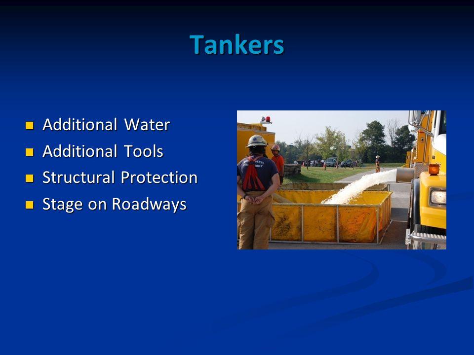 Tankers Additional Water Additional Water Additional Tools Additional Tools Structural Protection Structural Protection Stage on Roadways Stage on Roadways