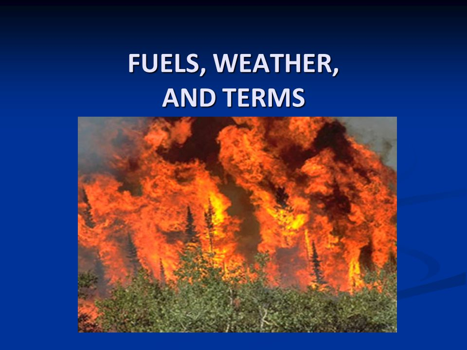 FUELS, WEATHER, AND TERMS