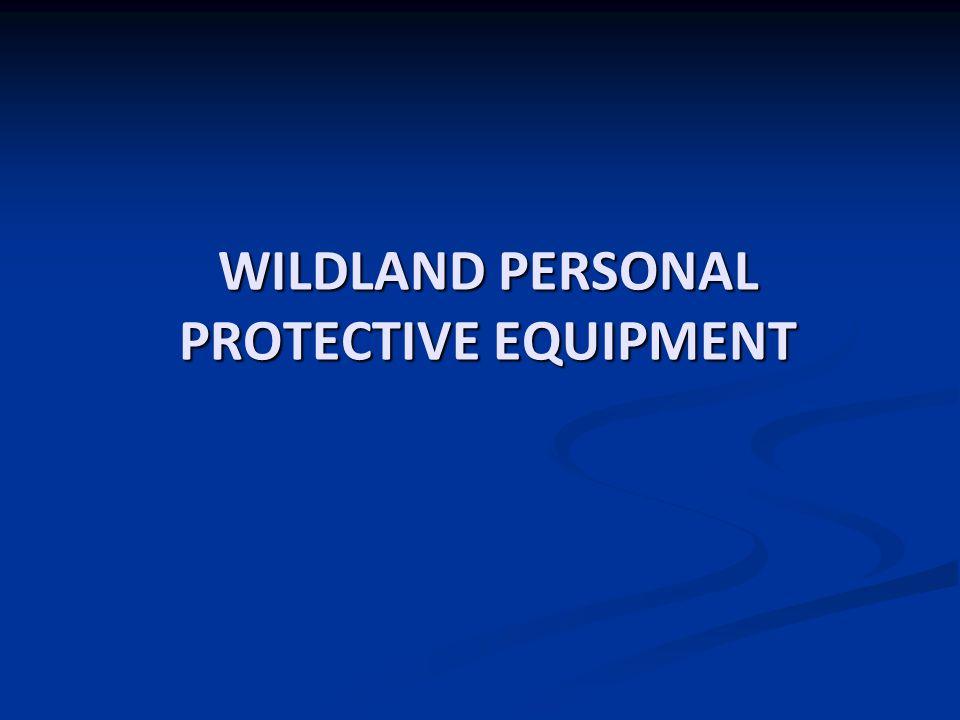 WILDLAND PERSONAL PROTECTIVE EQUIPMENT