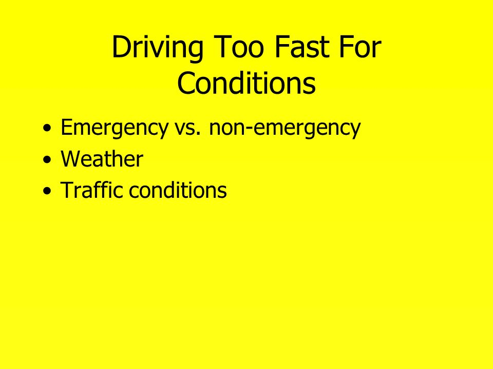 Driving Too Fast For Conditions Emergency vs. non-emergency Weather Traffic conditions
