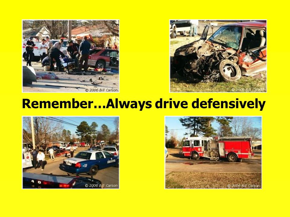 Remember…Always drive defensively