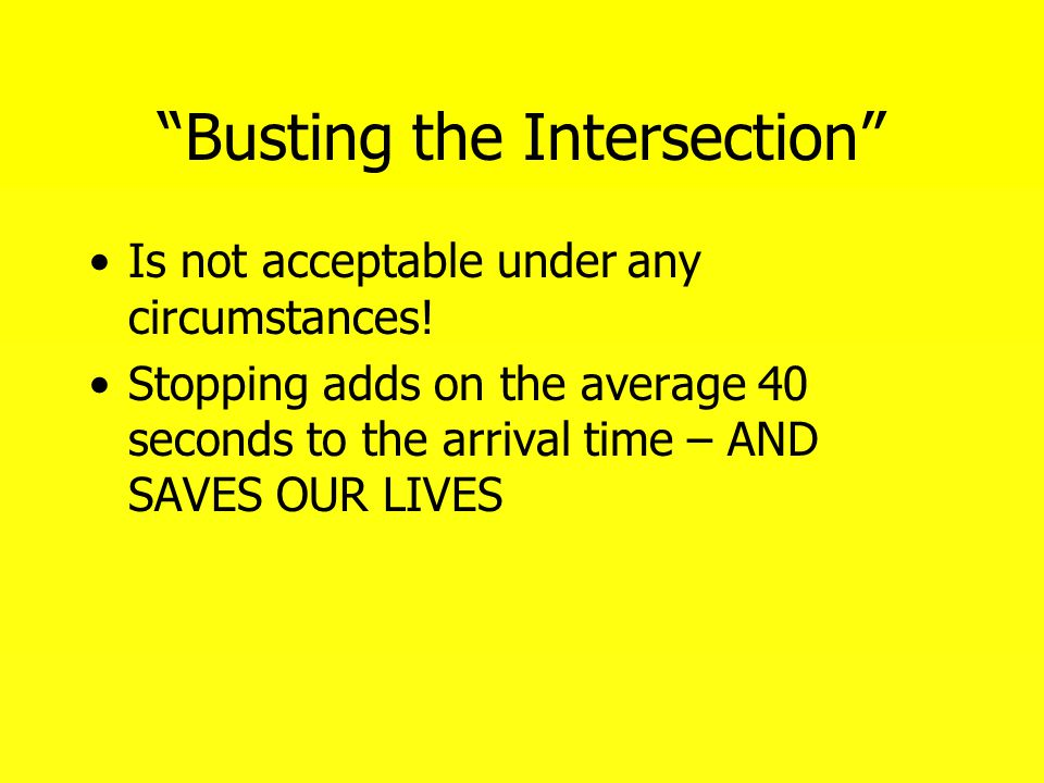"""Busting the Intersection"" Is not acceptable under any circumstances! Stopping adds on the average 40 seconds to the arrival time – AND SAVES OUR LIVE"