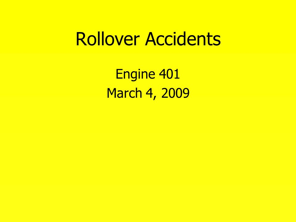 Rollover Accidents Engine 401 March 4, 2009