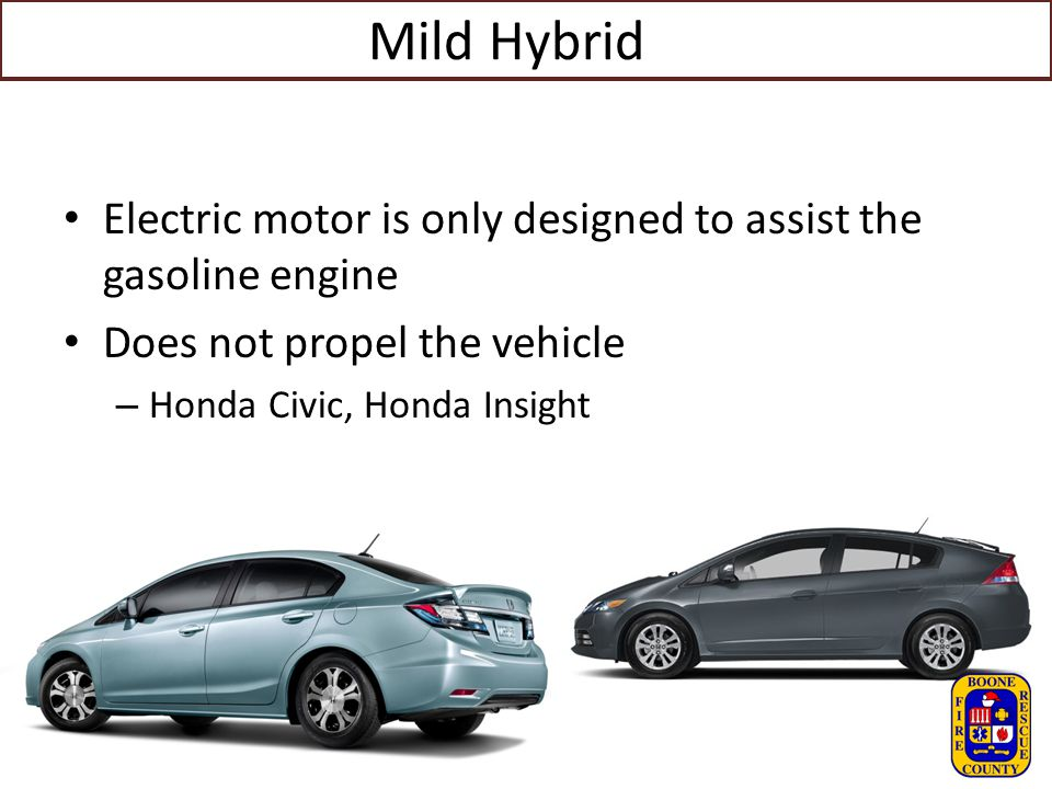 Mild Hybrid Electric motor is only designed to assist the gasoline engine Does not propel the vehicle – Honda Civic, Honda Insight