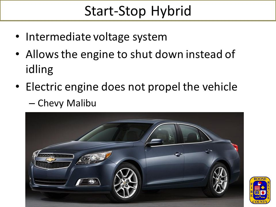 Start-Stop Hybrid Intermediate voltage system Allows the engine to shut down instead of idling Electric engine does not propel the vehicle – Chevy Mal