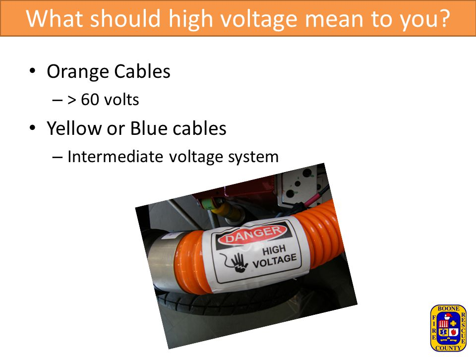 What should high voltage mean to you? Orange Cables – > 60 volts Yellow or Blue cables – Intermediate voltage system