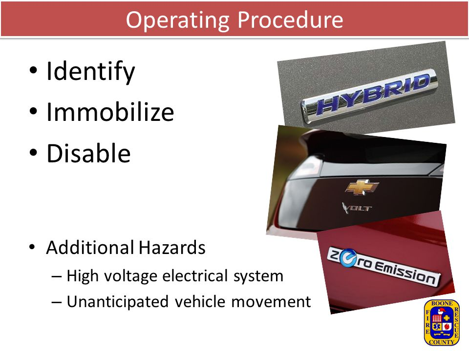 Operating Procedure Identify Immobilize Disable Additional Hazards – High voltage electrical system – Unanticipated vehicle movement
