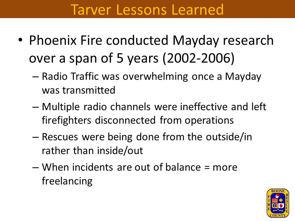 Tarver Lessons Learned Phoenix Fire conducted Mayday research over a span of 5 years (2002-2006) – Radio Traffic was overwhelming once a Mayday was tr