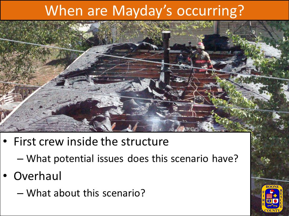 When are Mayday's occurring? First crew inside the structure – What potential issues does this scenario have? Overhaul – What about this scenario?