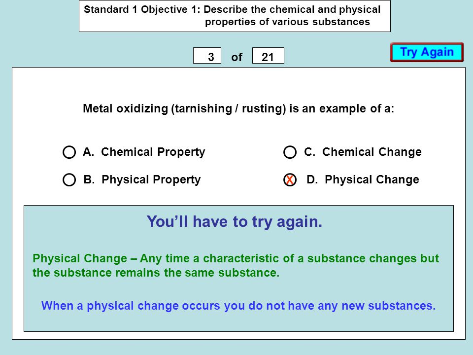 Standard 1 Objective 1: Describe the chemical and physical properties of various substances 321of Metal oxidizing (tarnishing / rusting) is an example