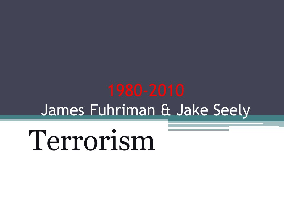 1980-2010 James Fuhriman & Jake Seely Terrorism