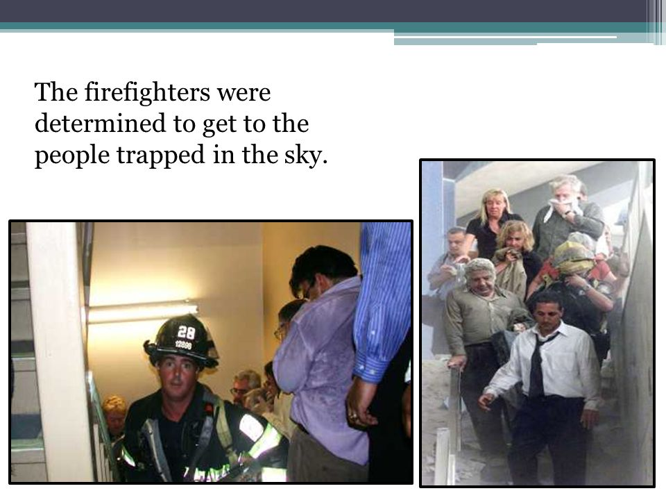 The firefighters were determined to get to the people trapped in the sky.