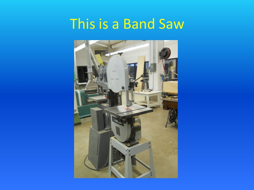 This is a Band Saw