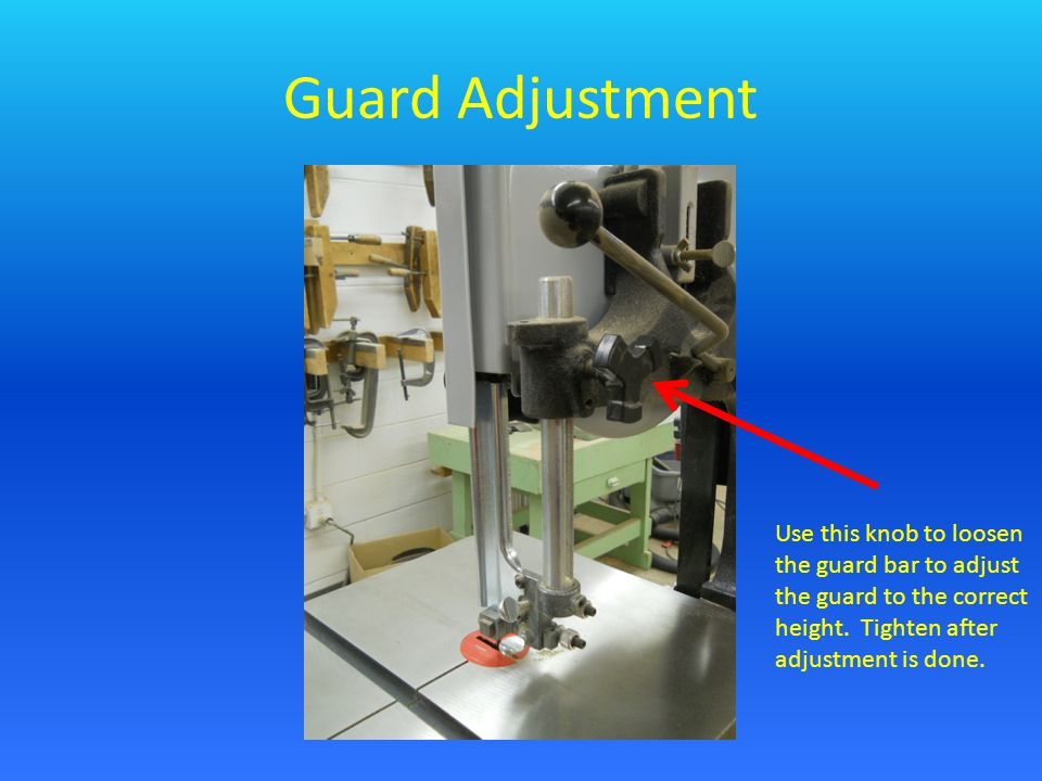Guard Adjustment Use this knob to loosen the guard bar to adjust the guard to the correct height. Tighten after adjustment is done.