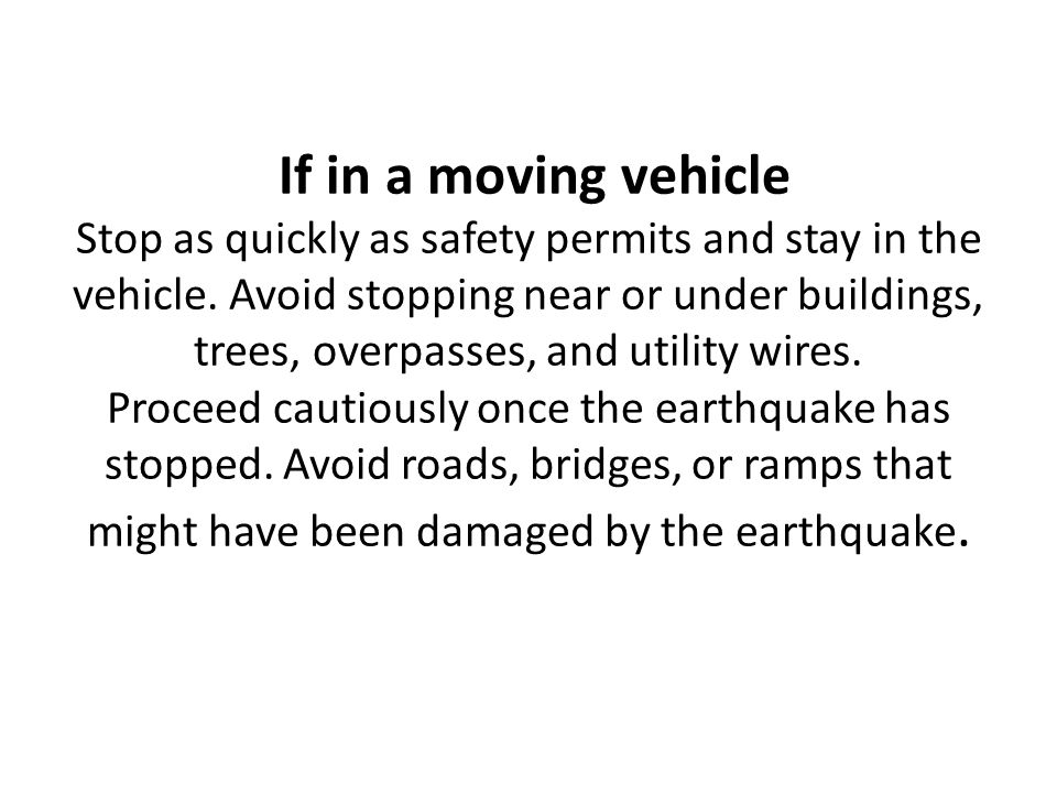 If in a moving vehicle Stop as quickly as safety permits and stay in the vehicle.