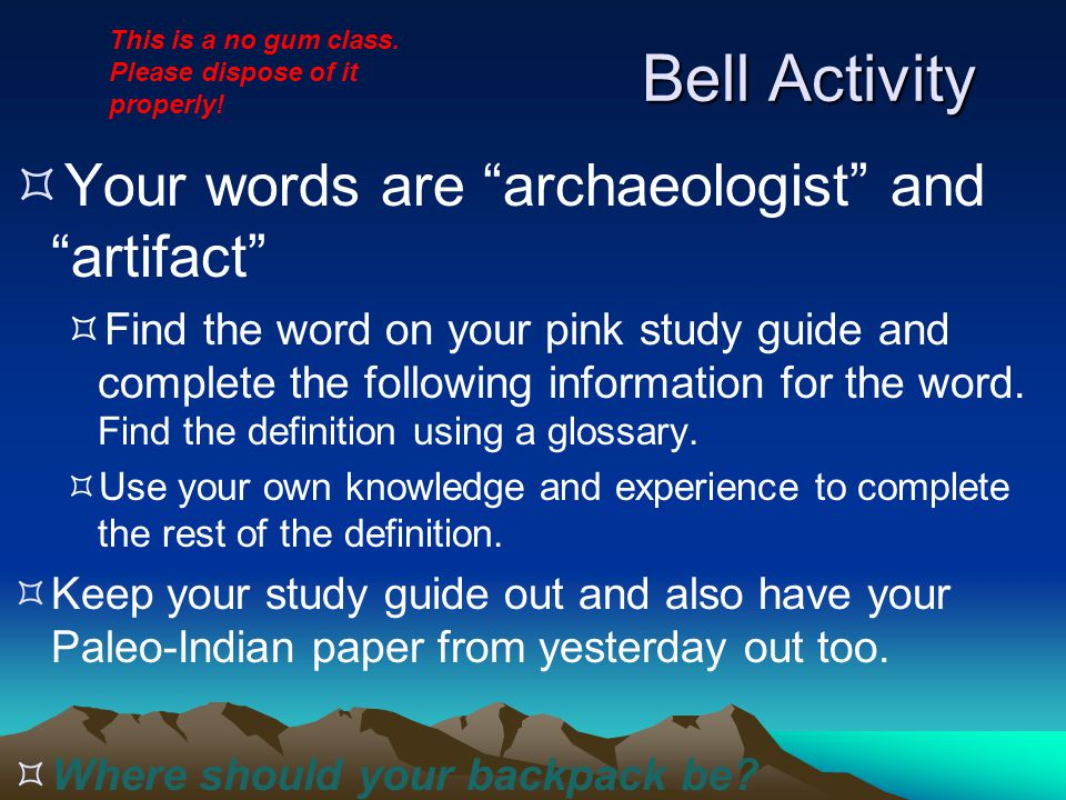 "Bell Activity  Your words are ""archaeologist"" and ""artifact""  Find the word on your pink study guide and complete the following information for the"
