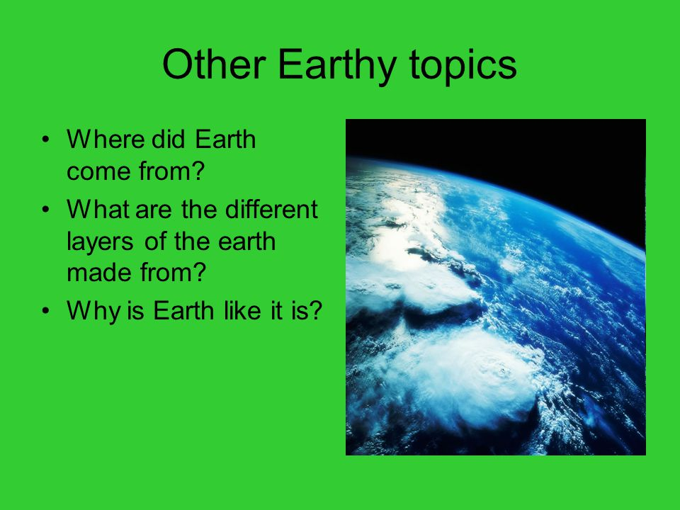 Other Earthy topics Where did Earth come from.