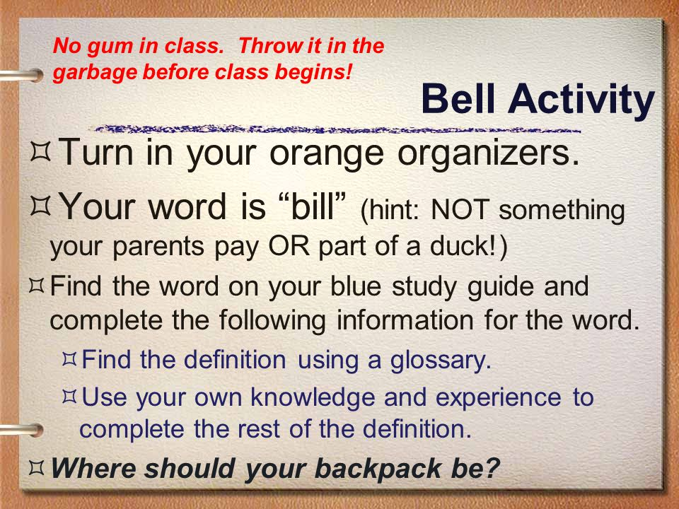 "Bell Activity  Turn in your orange organizers.  Your word is ""bill"" (hint: NOT something your parents pay OR part of a duck!)  Find the word on you"