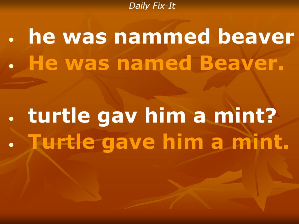 Daily Fix-It he was nammed beaver He was named Beaver.